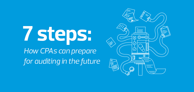 7 steps: How CPAs can prepare for auditing in the future