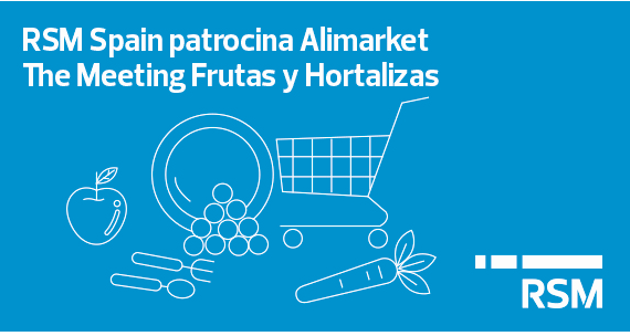 RSM Spain patrocina Alimarket The Meeting Frutas y Hortalizas